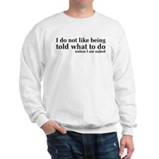 I Don't Like Being Told What To Do Sweatshirt