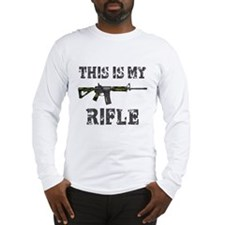 This is My Rifle Long Sleeve T-Shirt