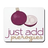 Just Add Pierogies Mousepad
