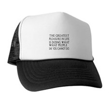 The Greatest Pleasure in life Trucker Hat