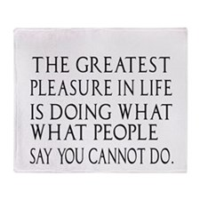 The Greatest Pleasure in life Throw Blanket
