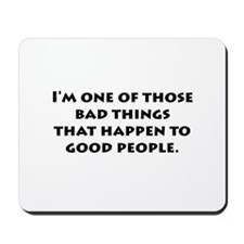 Bad Things Good People Mousepad