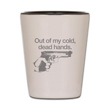 Out of my cold dead hands Shot Glass