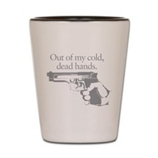 Out of my cold dead hands gun Shot Glass