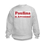 Paulina is Awesome Sweatshirt