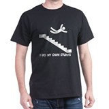 Strairs, I Do All My Own Stunts T-Shirt