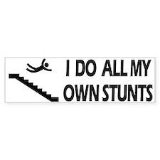 Strairs, I Do All My Own Stunts Bumper Bumper Sticker