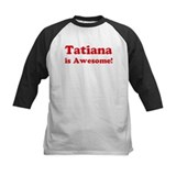 Tatiana is Awesome Tee