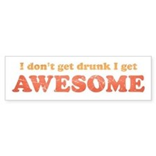 Vintage I don't get drunk Bumper Sticker