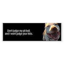 Don't judge my pit bull - BUMPER STICKER