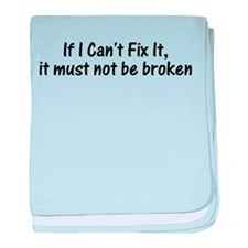 If I Cant Fix It, It Must Not Be Broken baby blank
