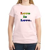 Love Is Love. T-Shirt