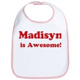 Madisyn is Awesome Bib