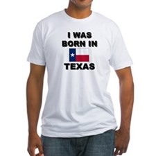 I Was Born In Texas Shirt