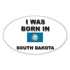 I Was Born In South Dakota Oval Decal