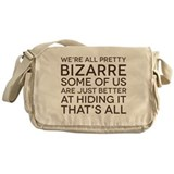 We're All Pretty Bizarre Messenger Bag