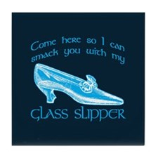 Smack You With My Glass Slipper Tile Coaster