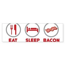 Eat Sleep Bacon Bumper Bumper Sticker