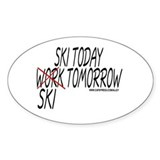 Ski Today Work Tomorrow Oval Decal