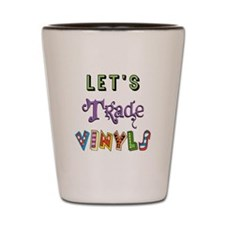 Let's Trade Vinyls Shot Glass