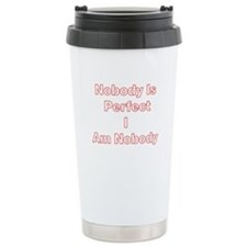 NOBODY IS PERFECT Travel Mug