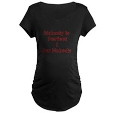 NOBODY IS PERFECT Maternity T-Shirt