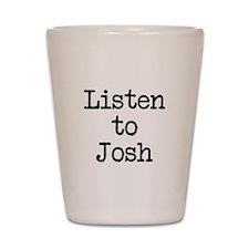 Listen to Josh Shot Glass