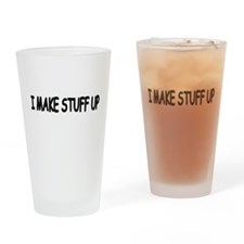 I Make Stuff Up Drinking Glass