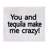 You and Tequila make me Crazy Throw Blanket