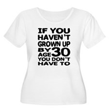Grown Up by age 30 T-Shirt