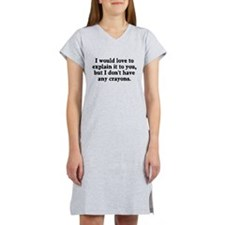 Explain it to you no crayons Women's Nightshirt