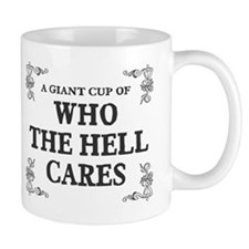 Giant cup of who the hell cares Small Mug