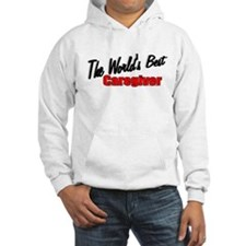 """The World's Best Caregiver"" Hoodie"