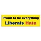 proud to be everything liberal hate Bumper Bumper Sticker