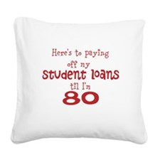 Student Loans til I'm 80 Square Canvas Pillow
