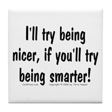 Try Being Nicer (txt) Tile Coaster