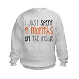 I just spent 9 mont... Sweatshirt