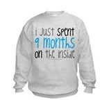I just spent 9 months on the inside Sweatshirt