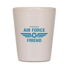 Proud Air Force Friend W Shot Glass
