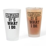 Drums, It's What I Do Drinking Glass