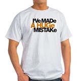 I've Made a Huge Mistake T-Shirt