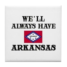 We Will Always Have Arkansas Tile Coaster