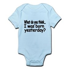 What do you think..I was born yesterday? Body Suit