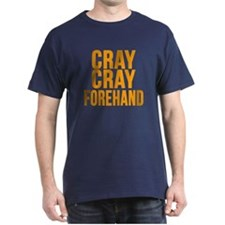 CRAY CRAY FOREHAND T-Shirt