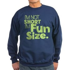 Im not Short Im Fun Size Sweatshirt