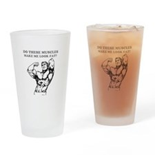 DO THESE MUSCLES MAKE ME LOOK FAT? Drinking Glass