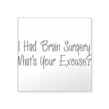 I had brain surgery whats your excuse Sticker