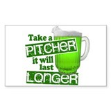 Take A Pitcher it Will Last Longer Decal