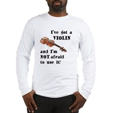I've Got A Violin Long Sleeve T-Shirt