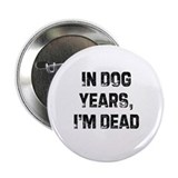 In Dog Years, I'm Dead Button
